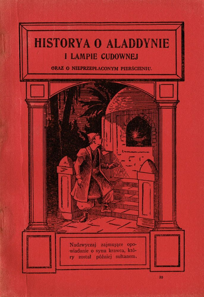 "Historya o Aladdynie i Lampie Cudownej. Nadzwyczaj zajmujące opowiadanie o synu biednego drawca, ktoory zostal pozniej sultanem; (z ""Tysiąc nocy i jedna"") [The story of Aladdin and the miraculous lamp. A very interesting tale on the son of a poor tailor who got later sultan; (from the book of ""One Thousand and One Nights""]"