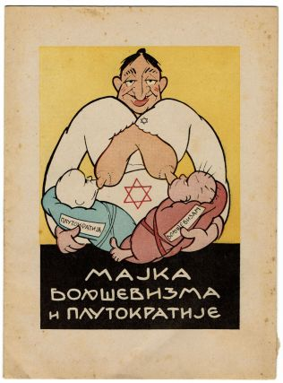 Majka Boljševizma i Plutokratije [The Mother of Bolshevism and Plutocracy]. ANTI-SEMITIC PROPAGANDA