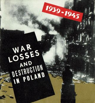 War Losses and Destruction in Poland. 1939-1945